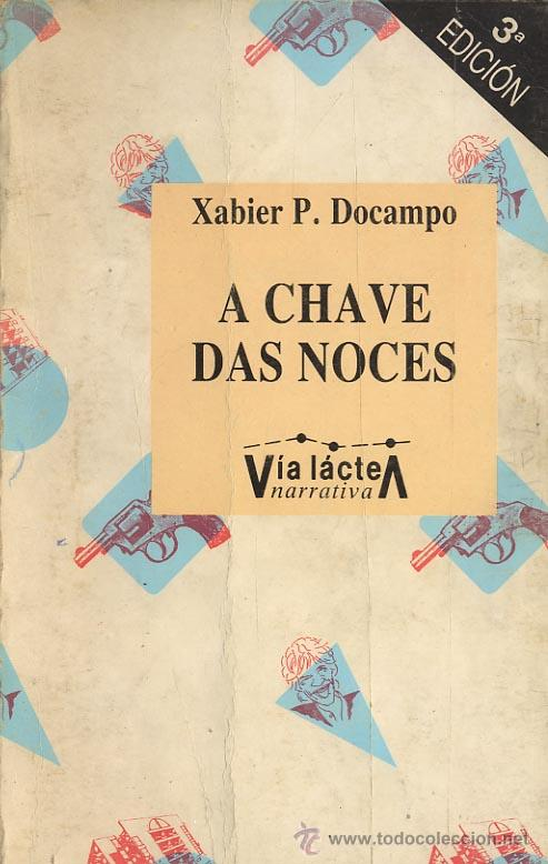 A CHAVE DAS NOCES. XABIER P. DOCAMPO (Libros de Segunda Mano (posteriores a 1936) - Literatura - Otros)
