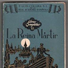 Libros de segunda mano: OBRAS COMPLETAS TOMO XI.LA REINA MARTIR POR EL P. LUIS COLOMA.EDITORIAL RAZON Y FE 3ª ED.MADRID 1944. Lote 14747216