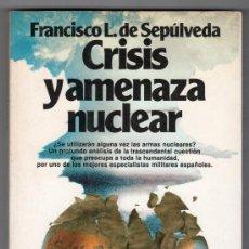 Libros de segunda mano: CRISIS Y AMENAZA NUCLEAR POR FRANCISCO L. DE SEPULVEDA. EDITORIAL PLANETA 1ª ED. BARCELONA 1982. Lote 14747519