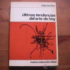Libros de segunda mano: ULTIMAS TENDENCIAS DEL ARTE DE HOY, GILLO DORFLES, LABOR, NUEVA COLECCION LABOR, 1966. Lote 14796516