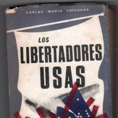 Libros de segunda mano: LOS LIBERTADORES USAS POR CARLOS MARIA YDAGORAS. EDITORIAL ARRAYAN 2ª ED. MADRID 1965. Lote 14845505