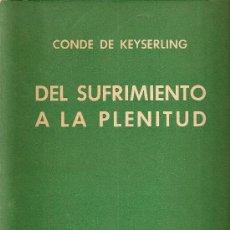 Libros de segunda mano: DEL SUFRIMIENTO A LA PLENITUD / CONDE DE KEYSERLING. BS AS : SUR, 1938. 21X15 CM. 325 P.. Lote 15859119