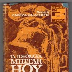Libros de segunda mano: LA IDEOLOGIA MILITAR HOY POR EL GENERAL CABEZA CALAHORRA. EDITORIAL NACIONAL. MADRID 1972. Lote 14939023
