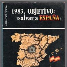 Libros de segunda mano: 1983, OBJETIVO : !! SALVAR A ESPAÑA !!. S.O.S. DE UNA PATRIA QUE MUERE POR INDALECIO CORRAL. 1981. Lote 24363410