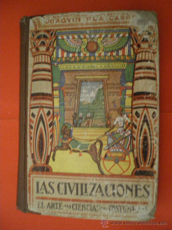 LAS CIVILIZACIONES- ARTE-CIENCIAS-COSTUMBRES-JOAQUIN PLA CARGOL 1944 LIBRO ESCOLAR (Libros de Segunda Mano - Ciencias, Manuales y Oficios - Otros)