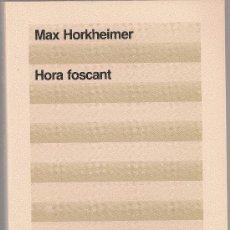 Libros de segunda mano: HORA FOSCANT / M. HORKHEIMER. BCN : ED. 62, 1984. 19X13CM. 214 P.. Lote 15106293