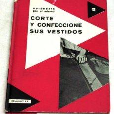Libri di seconda mano: CORTE Y CONFECCIONE SUS VESTIDOS JULIETTE GIBERT COLAPRENDALO POR SI MISMO Nº 5 ESPASA CALPE 1966. Lote 162148434