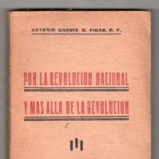Libros de segunda mano: POR LA REVOLUCION NACIONAL Y MAS ALLA DE LA REVOLUCION POR A. GARCIA D. FIGAR. AVILA 1939. Lote 25204774