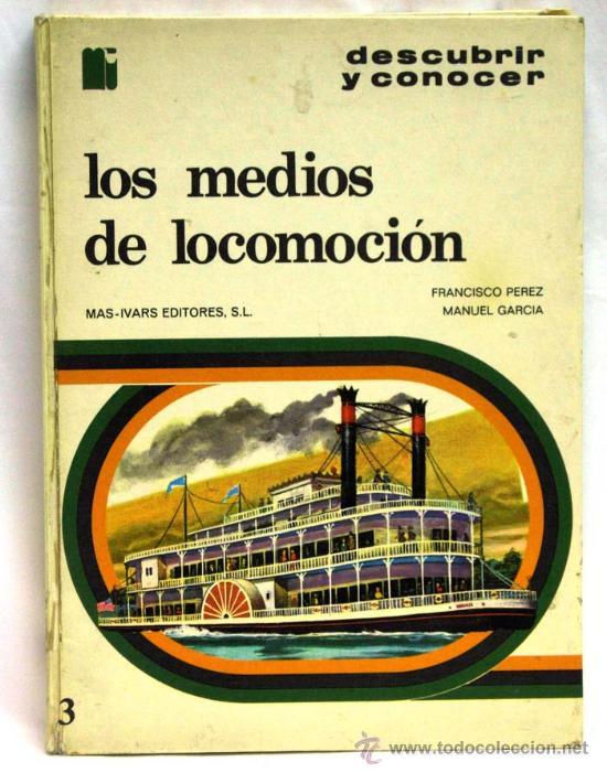LOS MEDIOS DE LOCOMOCIÓN FRANCISCO PÉREZ MANUEL GARCÍA COL DESCUBRIR Y CONOCER MAS IVARS ED 1973 (Libros de Segunda Mano - Ciencias, Manuales y Oficios - Otros)