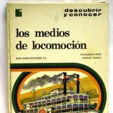 Libros de segunda mano: LOS MEDIOS DE LOCOMOCIÓN FRANCISCO PÉREZ MANUEL GARCÍA COL DESCUBRIR Y CONOCER MAS IVARS ED 1973. Lote 15193125