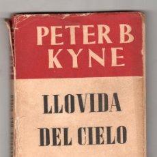 Libros de segunda mano: LLOVIDA DEL CIELO POR PETER B. KYNE.COLECCION OBRAS MAESTRAS.EDITORIAL JUVENTUD 2ª ED.BARCELONA 1950. Lote 15273139