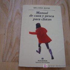 Libros de segunda mano: MANUAL DE CAZA Y PESCA PARA CHICAS - MELISSA BANK (ANAGRAMA PANORAMA NARRATIVAS 445 *LIBROS JARIEGO*. Lote 27595229