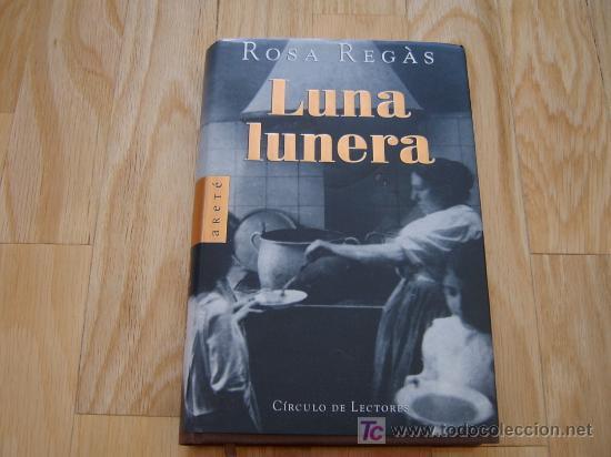 LUNA LUNERA - ROSA REGÁS (CÍRCULO DE LECTORES, TAPA DURA Y SOBRECUBIERTA) *LIBROS JARIEGO* (Libros de Segunda Mano (posteriores a 1936) - Literatura - Otros)