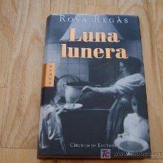 Libros de segunda mano: LUNA LUNERA - ROSA REGÁS (CÍRCULO DE LECTORES, TAPA DURA Y SOBRECUBIERTA) *LIBROS JARIEGO*. Lote 26608902