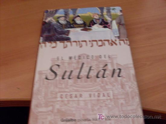EL MEDICO DEL SULTAN ( CESAR VIDAL ) TAPA DURA PRIMERA EDICION GRIJALBO (LB35) (Libros de Segunda Mano (posteriores a 1936) - Literatura - Otros)