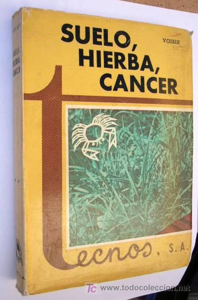 SUELO, HIERBA, CANCER. ANDRE VOISIN. ED. TECNOS, 1961. 417 PP. 16 X 22 CM. (Libros de Segunda Mano - Ciencias, Manuales y Oficios - Otros)
