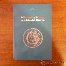 Libros de segunda mano: LO HUMANO Y LO SACRO EN LA ISLA DEL HIERRO (ANA ÁVILA). Lote 242949320