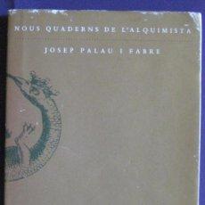 Libros de segunda mano: NOUS QUADERNS DE L'ALQUIMISTA-JOSEP PALAU I FABRE-ED.DEL MALL, 1ª EDICIÓ 1983.. Lote 26839309