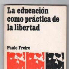 Libros de segunda mano: LA EDUCACION COMO PRACTICA DE LA LIBERTAD POR PAULO FREIRE. SIGLO VEINTIUNO EDITORES 19ª ED. 1976. Lote 15426485