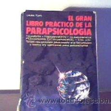 Libros de segunda mano: EL GRAN LIBRO PRÁCTICO DE LA PARAPSICOLOGÍA;LAURA TUAN;DE VECCHI 1989. Lote 15453096