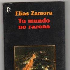 Libros de segunda mano: COLECCION AVE FENIX Nº 36. TU MUNDO NO RAZONA POR ELIAS ZAMORA. EDICIONES LIBERTARIAS. MADRID 1993. Lote 191116491