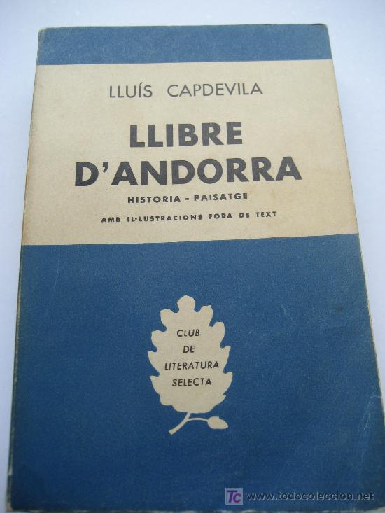 ANDORRA. LLIBRE D'ANDORRA. HISTORIA - PAISATGE. LLUÍS CAPDEVILA. EDITORIAL SELECTA. BARCELONA 1958 (Libros de Segunda Mano - Historia - Otros)