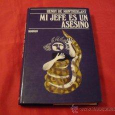 Libros de segunda mano: MI JEFE ES UN ASESINO. HENRY DE MONTHERLANT. Lote 23731121