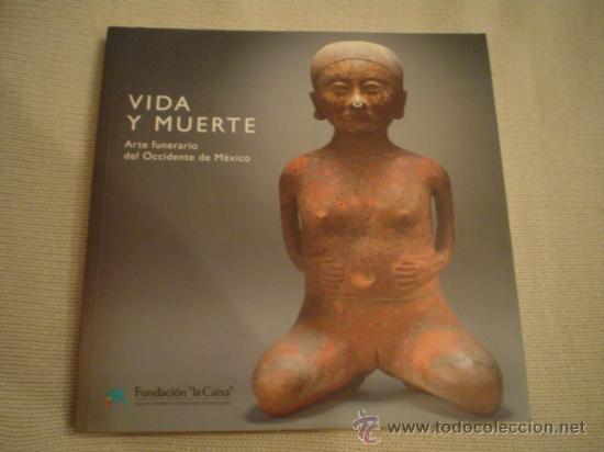 VIDA Y MUERTE. ARTE FUNERARIO DEL OCCIDENTE DE MÉXICO (Libros de Segunda Mano - Bellas artes, ocio y coleccionismo - Otros)