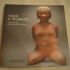 Libros de segunda mano: VIDA Y MUERTE. ARTE FUNERARIO DEL OCCIDENTE DE MÉXICO. Lote 15563435