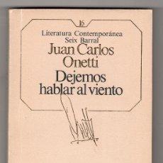 Libros de segunda mano: LITERATURA CONTEMPORANEA SEIX BARRAL Nº 16. DEJEMOS HABLAR AL VIENTO POR JUAN CARLOS ONETTI. Lote 15591963