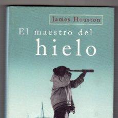 Libros de segunda mano: EL MAESTRO DEL HIELO LA NOVELA DEL ARTICO POR JAMES HOUSTON. EDICIONES MARTINEZ ROCA 1ª ED.1999. Lote 15592343