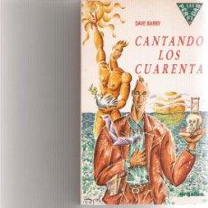 Libros de segunda mano: CANTANDO LOS CUARENTA - DAVE BARRY - GRIJALBO -.. Lote 15771592