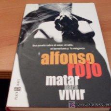 Libros de segunda mano: MATAR PARA VIVIR ( ALFONSO ROJO ) TAPA DURA 1ª EDICION. Lote 15772083