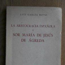 Libros de segunda mano: LA ARISTOCRACIA ESPAÑOLA Y SOR MARÍA DE JESÚS DE AGREDA. GARCÍA ROYO (LUIS). Lote 15830972