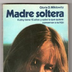 Libros de segunda mano: COLECCION FONTANA JOVEN. MADRE SOLTERA POR GLORIA D.MIKLOWITZ.EDICIONES MARTINEZ ROCA.BARCELONA 1979. Lote 20915332