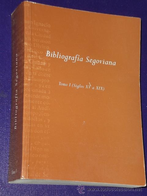 BIBLIOGRAFÍA SEGOVIANA. TOMO I (SIGLOS XV A XIX) (Libros de Segunda Mano - Bellas artes, ocio y coleccionismo - Otros)