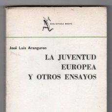 Libros de segunda mano: LA JUVENTUD EUROPEA Y OTROS ENSAYOS POR JOSE LUIS ARANGUREN. EDITORIAL SIX BARRAL. BARCELONA 1965. Lote 16043670