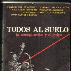 Libros de segunda mano: TODOS AL SUELO. LA CONSPIRACION Y EL GOLPE (A-GOLPE-029). Lote 19491281