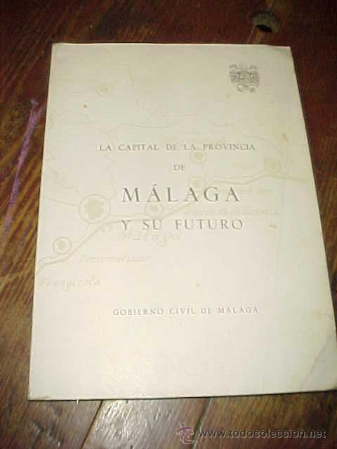 LA CAPITAL DE LA PROVINCIA DE MALAGA Y SU FUTURO. GOBIERNO CIVIL DE MALAGA 1967 (Libros de Segunda Mano - Historia - Otros)
