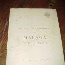 Libros de segunda mano: LA CAPITAL DE LA PROVINCIA DE MALAGA Y SU FUTURO. GOBIERNO CIVIL DE MALAGA 1967. Lote 16099609