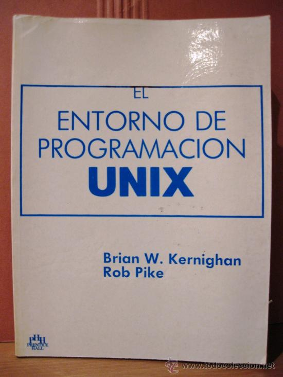 EL ENTORNO DE PROGRAMACIÓN UNIX (KERNIGHAN/PIKE) BPY (Libros de Segunda Mano - Ciencias, Manuales y Oficios - Otros)