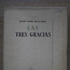 Libros de segunda mano: LAS TRES GRACIAS. (NOVELA MADRILEÑA DE INVIERNO). GÓMEZ DE LA SERNA (RAMÓN) . Lote 25358877