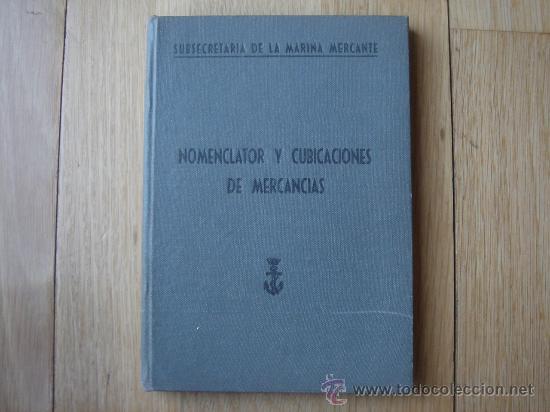 NOMENCLATOR Y CUBICACIONES DE MERCANCÍAS. SUBSECRETARÍA DE LA MARINA MERCANTE. MADRID, 1955. (Libros de Segunda Mano - Ciencias, Manuales y Oficios - Otros)