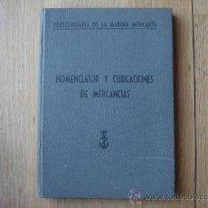 Libros de segunda mano: NOMENCLATOR Y CUBICACIONES DE MERCANCÍAS. SUBSECRETARÍA DE LA MARINA MERCANTE. MADRID, 1955.. Lote 26592062
