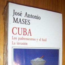 Libros de segunda mano: CUBA LOS PADRENUESTROS Y EL FUSIL. LA INVASION / JOSE ANTONIO MASES , 1989. Lote 26238711