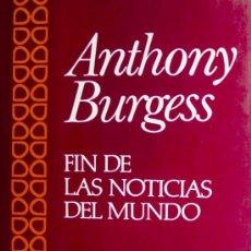 Libros de segunda mano: ANTHONY BURGESS FIN DE LAS NOTICIAS DEL MUNDO ARGOS VERGARA 1987 1ª EDICIÓNBIOGRAFÍA SIGMUND FREUD. Lote 241089510