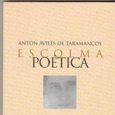 Libros de segunda mano: LIBRO BOOK LIVRE ESCOLMA POETICA DE ANTON AVILES DE TARAMANCO 2003 RUSTICA 73P 16X11CM. Lote 27250010