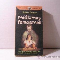 Libros de segunda mano: MÉDIUMS Y FANTASMAS.ROBERT TOCQUET.1979. Lote 17027138