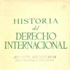 Libros de segunda mano: ARTHUR NUSSBAUM. HISTORIA DEL DERECHO INTERNACIONAL. MADRID, C. 1950. DIRI. Lote 17079948