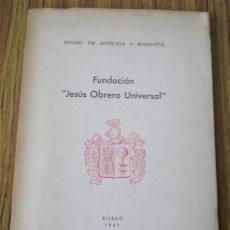 Libros de segunda mano: FUNDACION JESÚS OBRERO UNIVERSAL .. POR PEDRO DE ARREGUI Y SABARTE. Lote 17080531